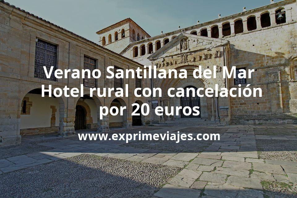 Verano Santillana del Mar: Hotel rural con cancelación por 20€ p.p/noche