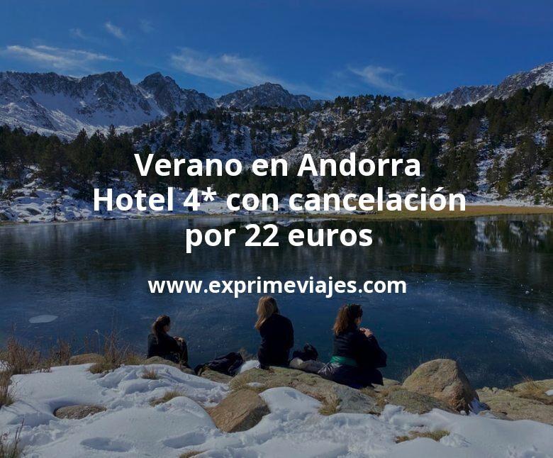 ¡Chollo! Verano en Andorra: Hotel 4* con cancelación por 22€ p.p/noche