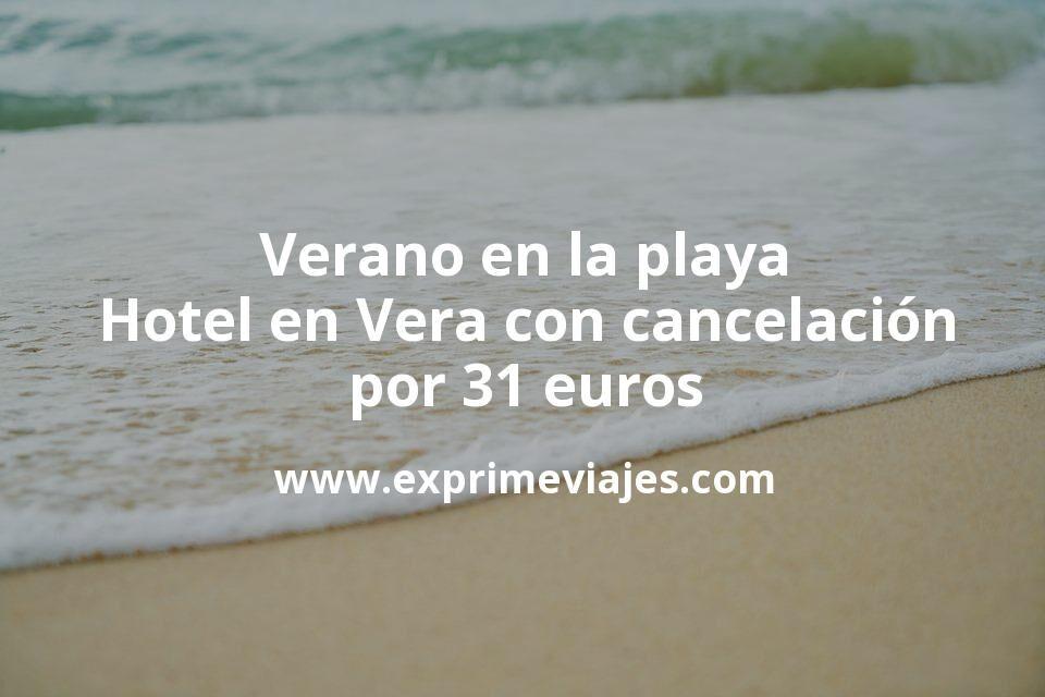 Verano en la playa: Hotel en Vera con cancelación por 31€ p.p/noche