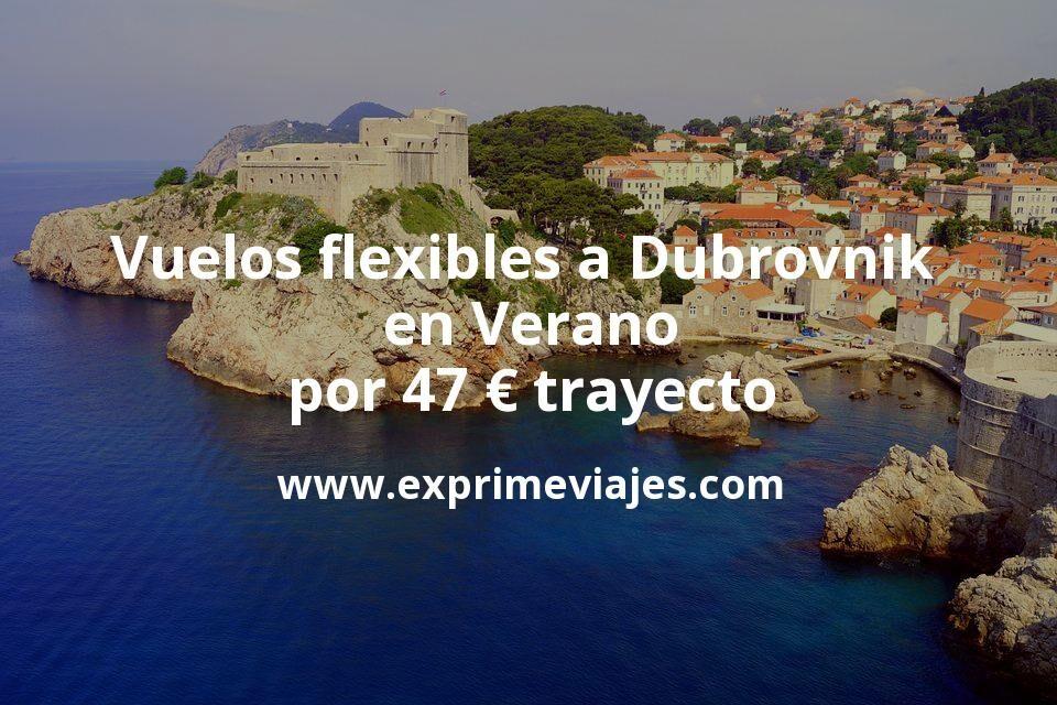 ¡Wow! Vuelos flexibles a Dubrovnik en Verano por 47euros trayecto
