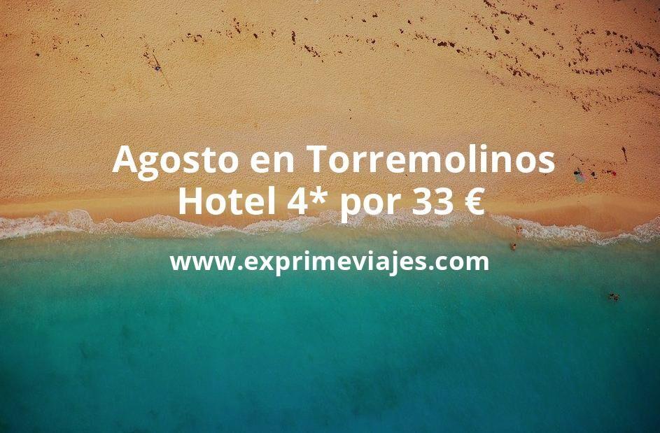 ¡Chollo! Agosto en Torremolinos: Hotel 4* por 33euros p.p/noche