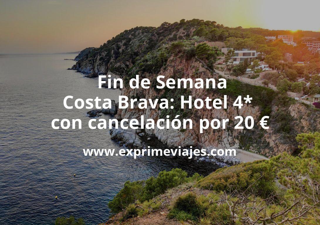 ¡Chollo! Fin de Semana Costa Brava: Hotel 4* con cancelación por 20€ p.p/noche
