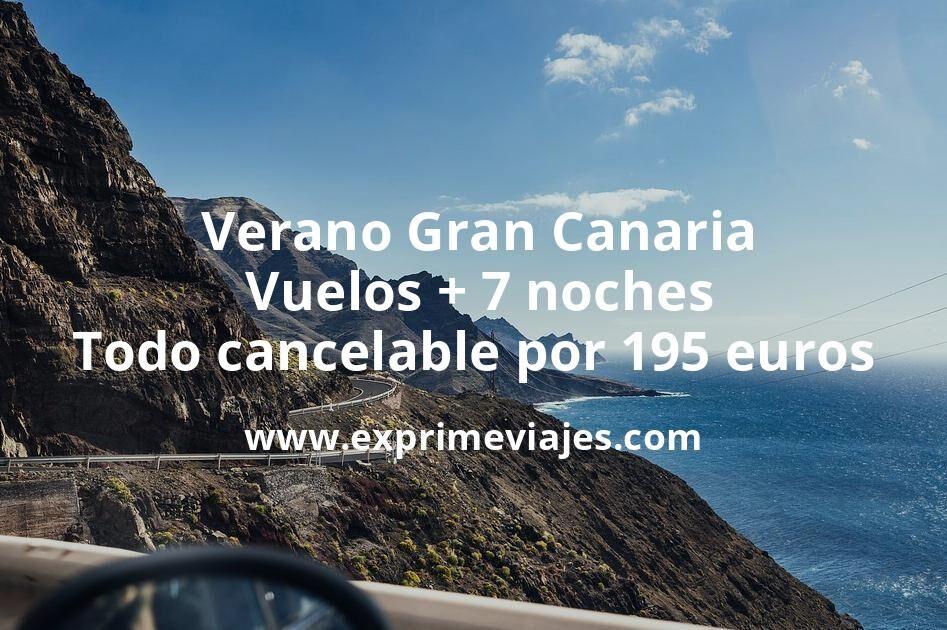 ¡Brutal! Verano Gran Canaria: Vuelos + 7 noches Todo cancelable por 195euros