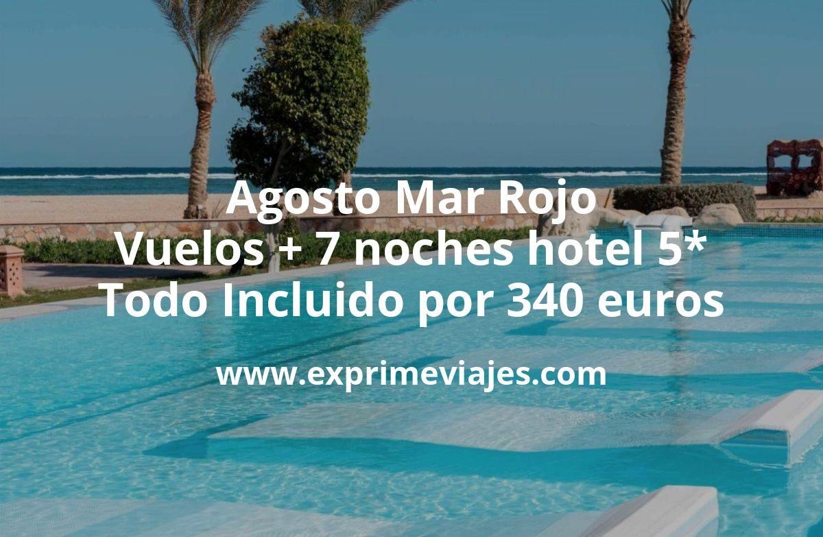 ¡Brutal! Agosto Mar Rojo: Vuelos + 7 noches hotel 5* TODO INCLUIDO por 340euros