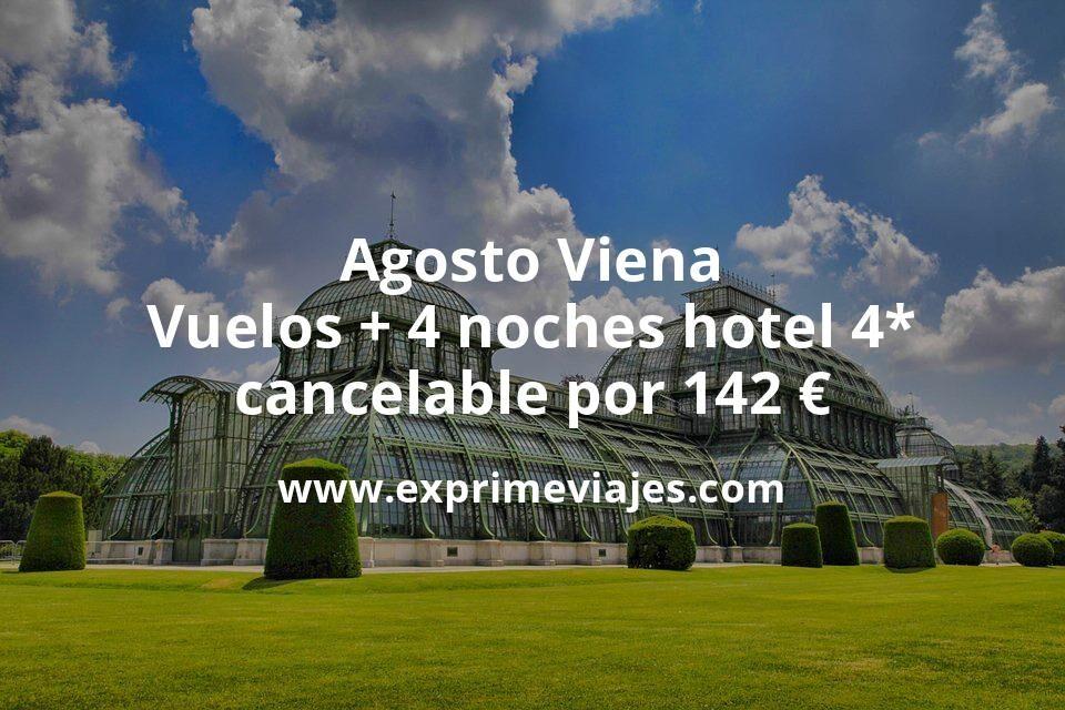 ¡Chollazo! Agosto Viena: Vuelos + 4 noches hotel 4* cancelable por 142euros