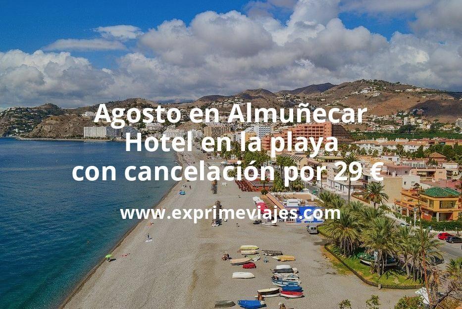 ¡Wow! Agosto en Almuñecar: Hotel en la playa con cancelación por 29€ p.p/noche