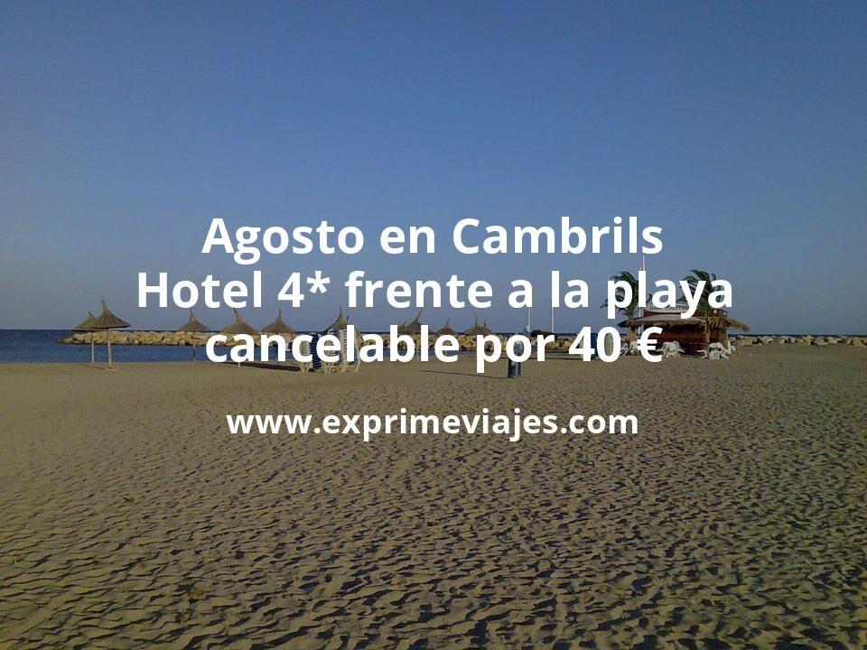 Agosto en Cambrils: Hotel 4* frente a la playa cancelable por 40€ p.p/noche