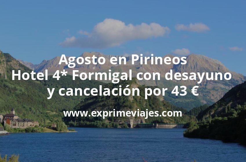 Agosto en Pirineos: Hotel 4* en Formigal con desayuno y cancelación por 43€ p.p/noche