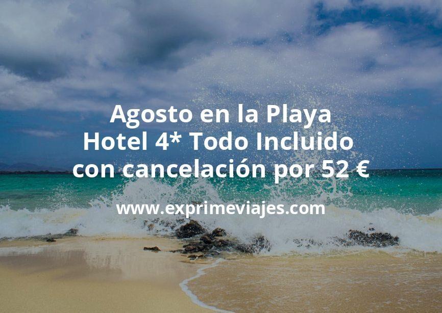 Agosto en la Playa: Hotel 4* Todo Incluido con cancelación por 52€ p.p/noche