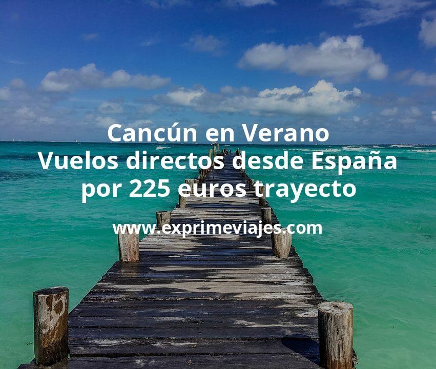 Cancún en Verano: Vuelos directos desde España por 225euros trayecto