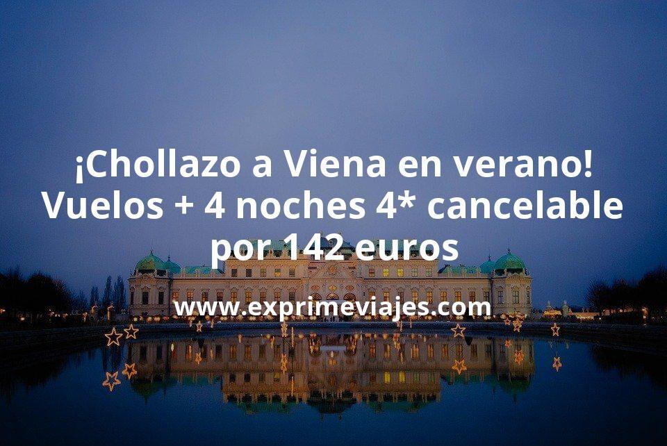 ¡Chollazo! Julio y Agosto Viena: Vuelos + 4 noches hotel 4* cancelable por 142euros