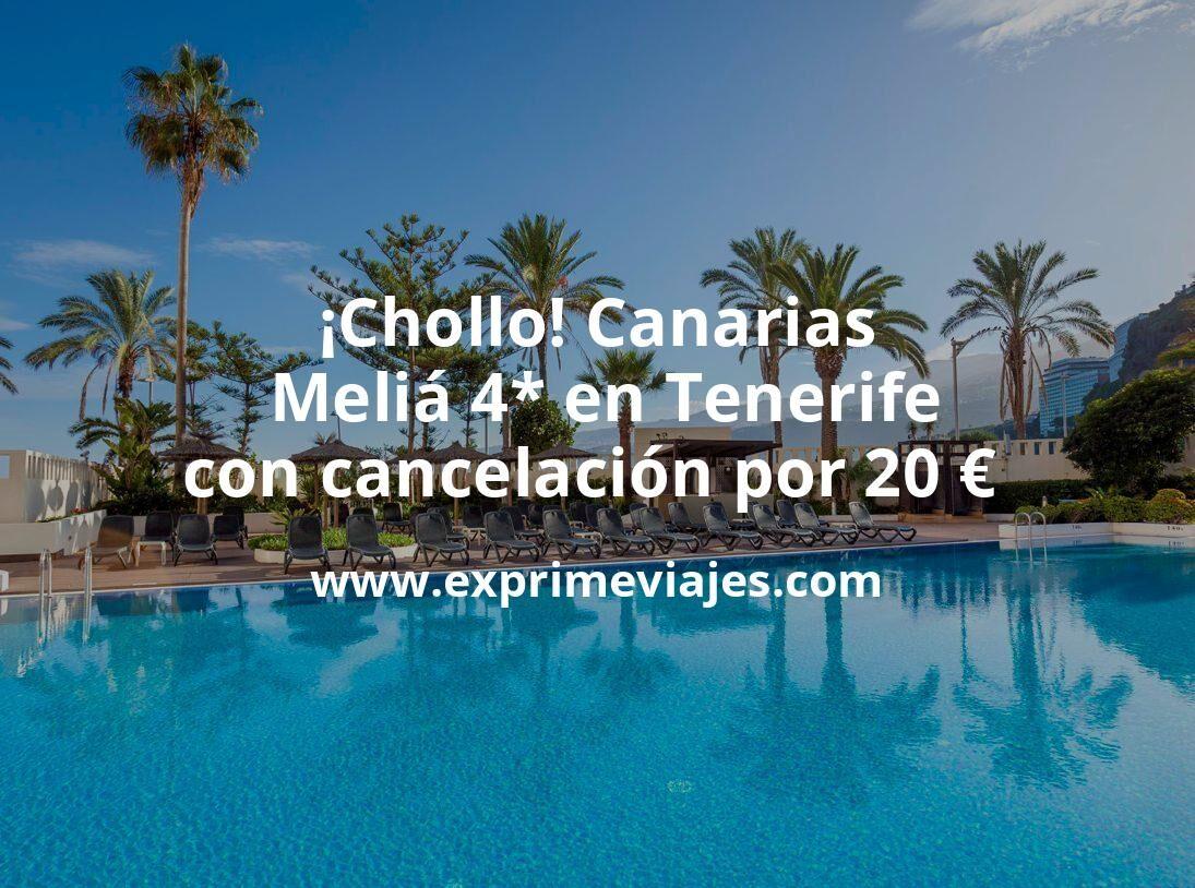 ¡Chollo! Canarias: Meliá 4* en Tenerife con cancelación por 20€ p.p/noche