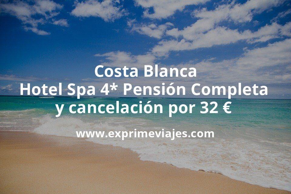 ¡Chollo! Costa Blanca: Hotel Spa 4* Pensión Completa y cancelación por 32€ p.p/noche