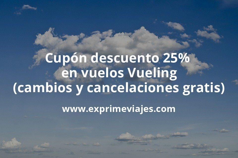 Código descuento del 25% en todos los billetes Vueling (cambios y cancelación gratis)