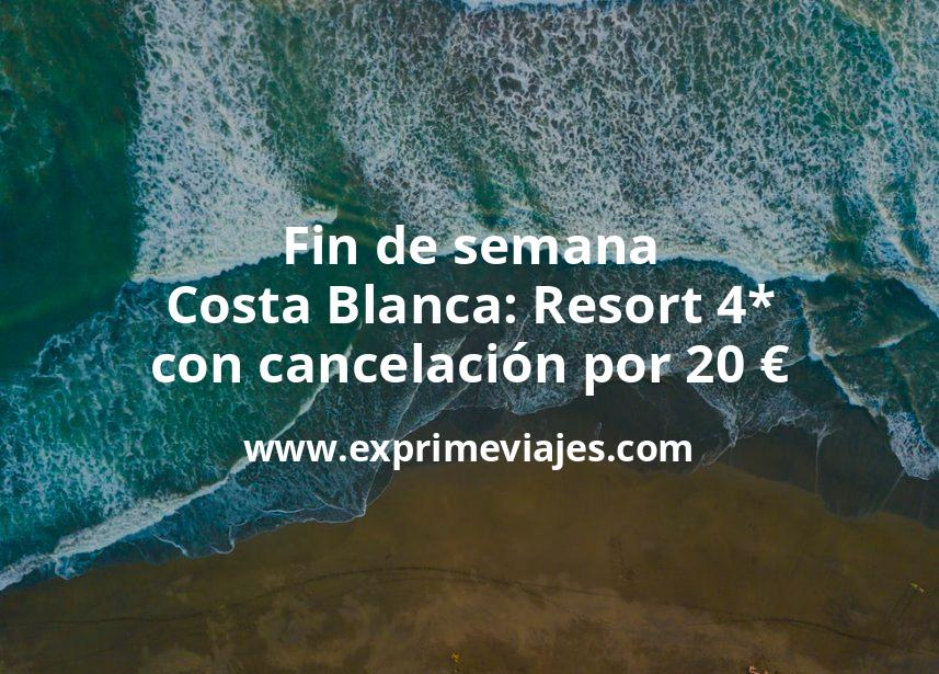 ¡Chollazo! Fin de semana Costa Blanca: Resort 4* con cancelación por 20€ p.p/noche