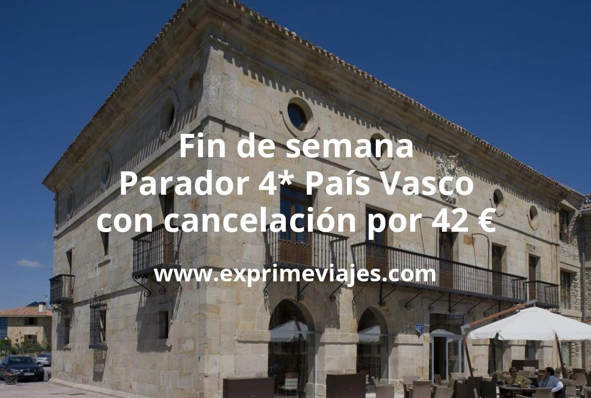 Fin de semana Parador 4* País Vasco con cancelación por 42€ p.p/noche