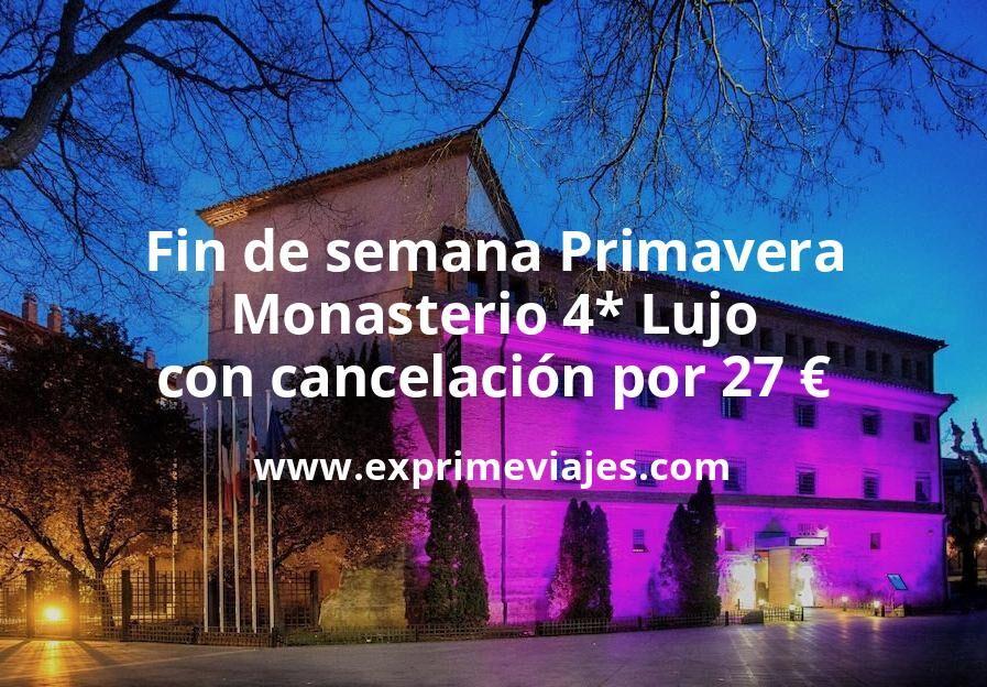 Fin de semana Primavera: Monasterio 4* Lujo con cancelación por 27€ p.p/noche