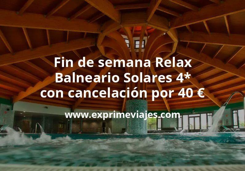 Fin de semana Relax: Balneario Solares 4* con cancelación por 40€ p.p/noche