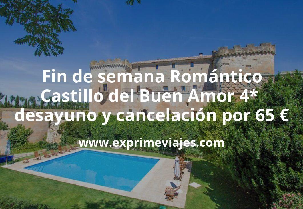 Fin de semana Romántico: Castillo del Buen Amor 4* con desayuno y cancelación por 65€ p.p/noche