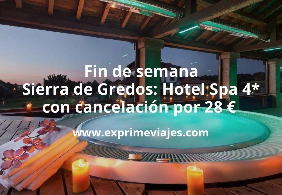 Fin de semana Sierra de Gredos: Hotel Spa 4* con cancelación por 28€ p.p/noche