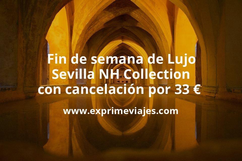 Fin de semana de Lujo: Sevilla NH Collection con cancelación por 33€ p.p/noche