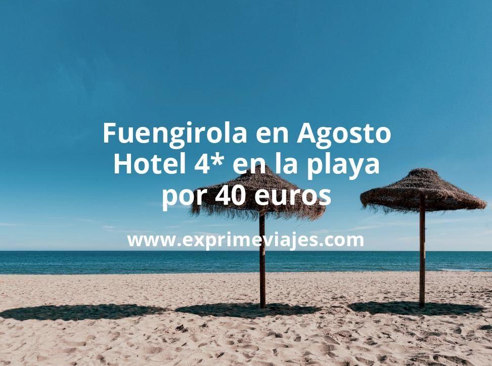 Fuengirola en Agosto: Hotel 4* en la playa por 40€ p.p/noche