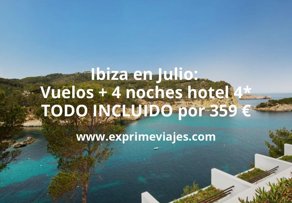 ¡Chollazo! Ibiza en Julio: Vuelos + 4 noches hotel 4* TODO INCLUIDO por 359euros