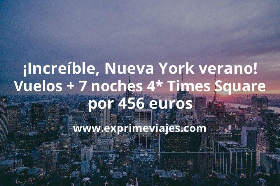 ¡Increíble! Nueva York en verano: vuelos + 7 noches 4* en Times Square por 456euros