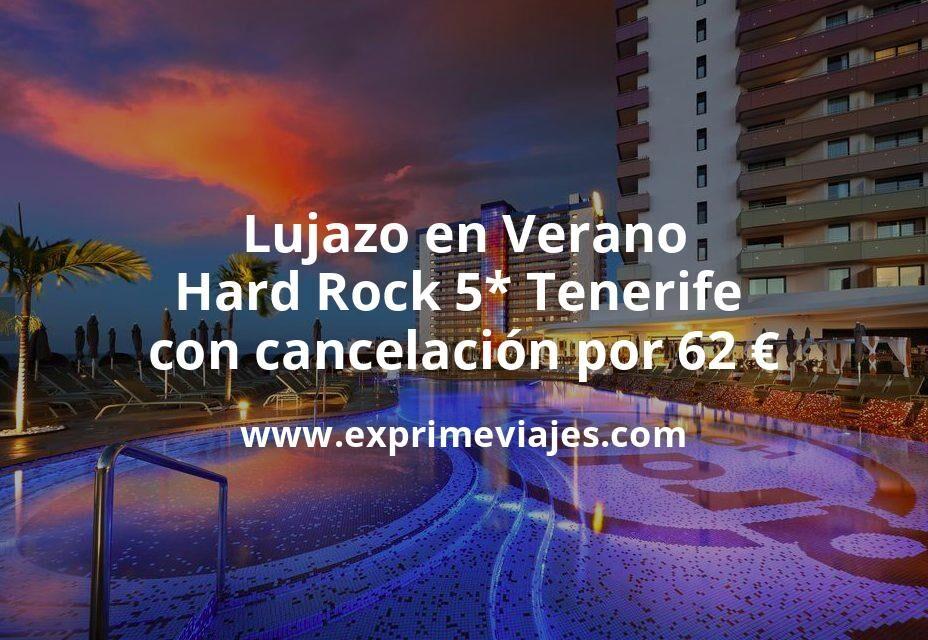 Lujazo en Verano: Hard Rock 5* Tenerife con cancelación por 62€ p.p/noche