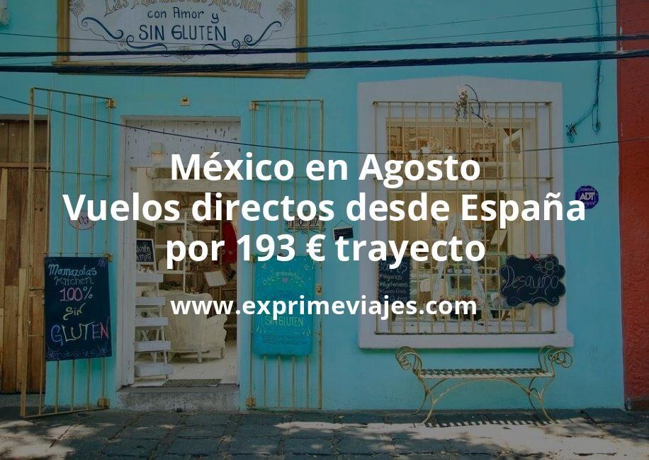 ¡Wow! México en Agosto: Vuelos directos desde España por 193euros trayecto