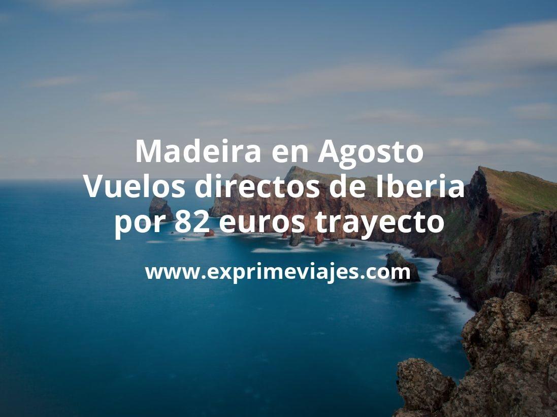 ¡Wow! Madeira en Agosto: Vuelos directos de Iberia por 82euros trayecto