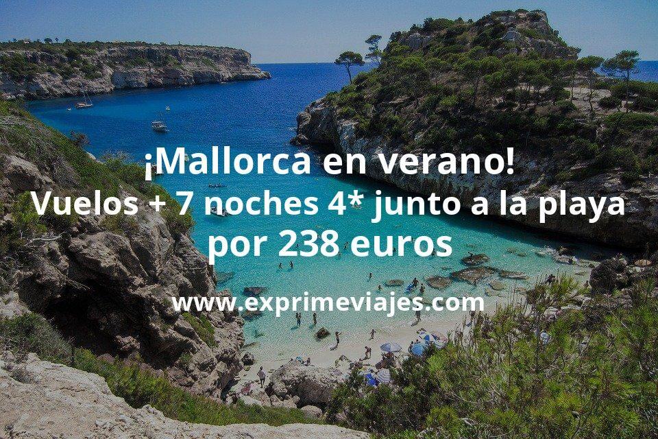 ¡Wow! Mallorca en Verano: Vuelos + 7 noches hotel 4* por 238euros