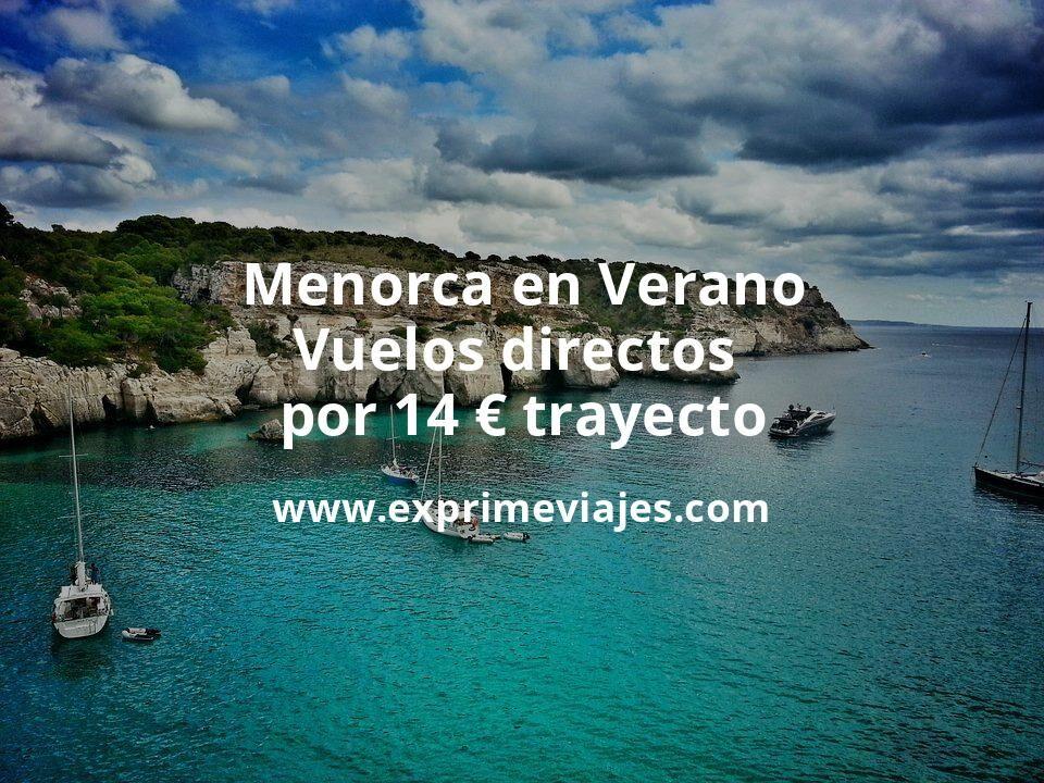 ¡Chollo! Menorca en Verano: Vuelos directos por 14euros trayecto