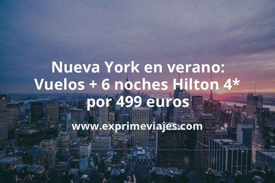 ¡Ganga! Nueva York en verano: vuelos flexibles + 6 noches Hilton 4* por 499euros