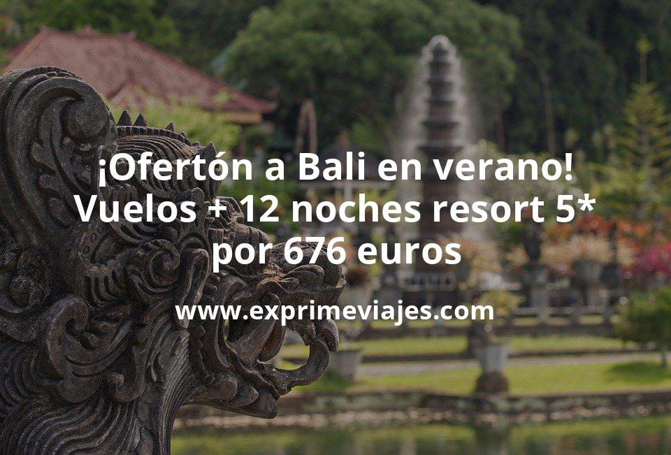 ¡Ofertón! Bali de lujo en Verano: Vuelos + 12 noches Resort 5* por 676euros