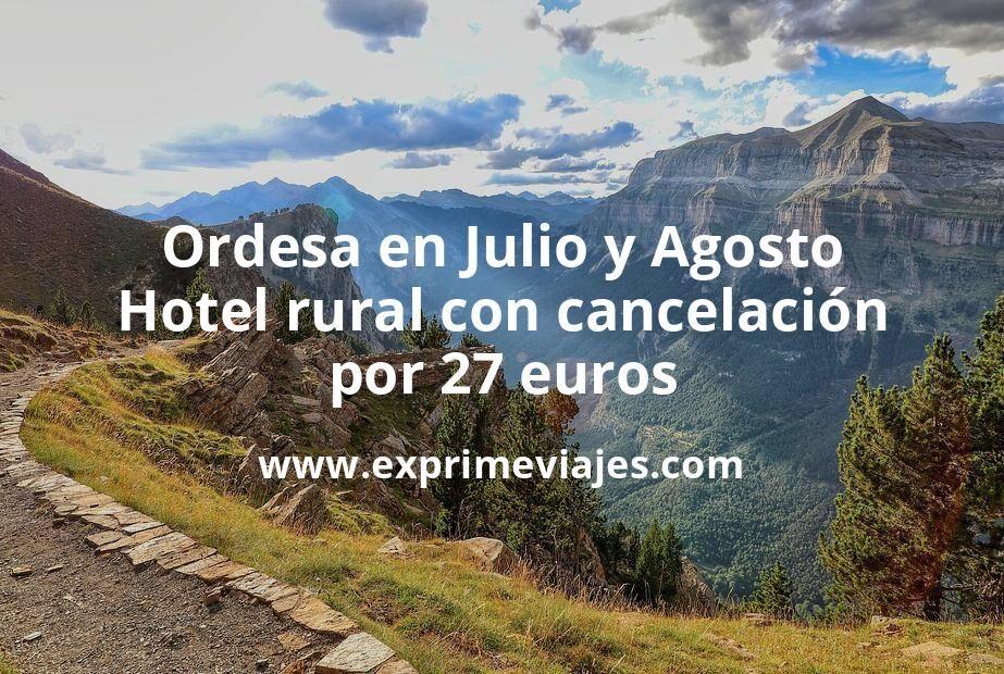 Ordesa en Julio y Agosto: Hotel rural con cancelación por 27€ p.p/noche