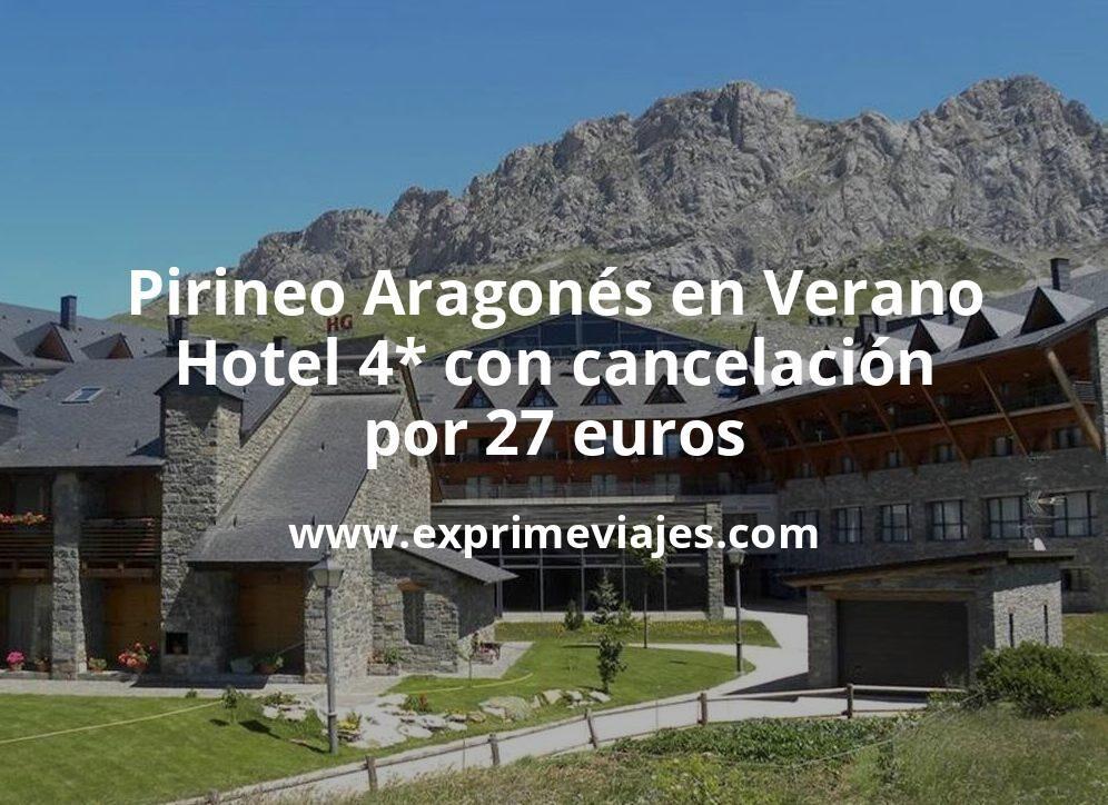 ¡Wow! Pirineo Aragonés en Verano: Hotel 4* con cancelación por 27€ p.p/noche