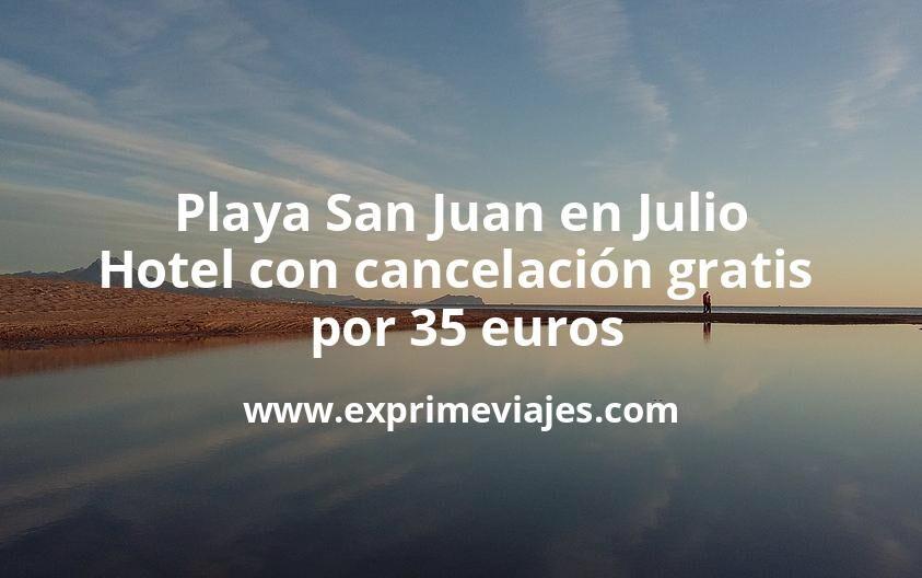 Playa San Juan en Julio: Hotel con cancelación gratis por 35€ p.p/noche