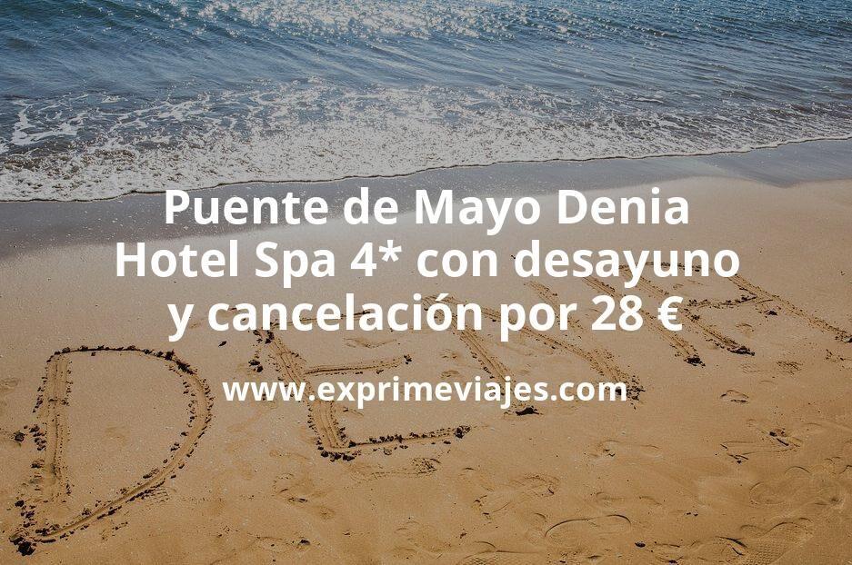Puente de Mayo Denia: Hotel Spa 4* con desayuno y cancelación por 28€ p.p/noche