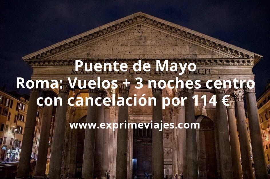 Puente de Mayo en Roma: Vuelos + 3 noches centro con cancelación por 114euros