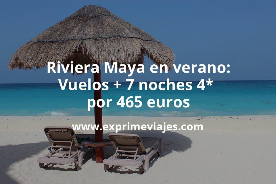 ¡Increíble! Riviera Maya en verano: Vuelos + 7 noches 4* por 460euros