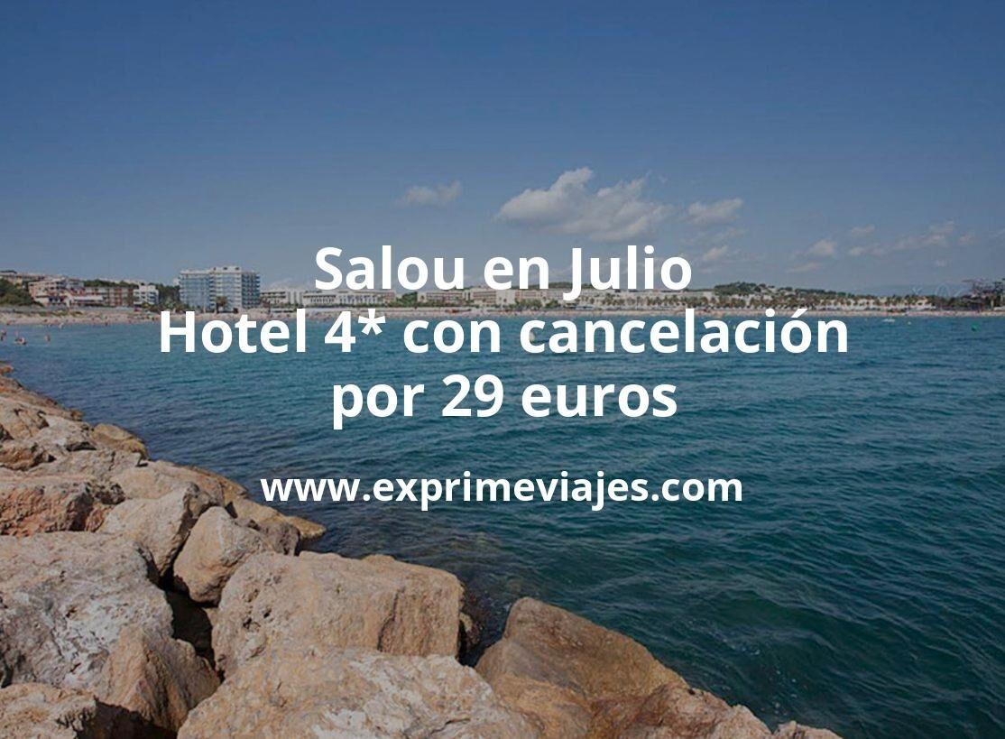 ¡Chollo! Salou en Julio: Hotel 4* con cancelación por 29€ p.p/noche