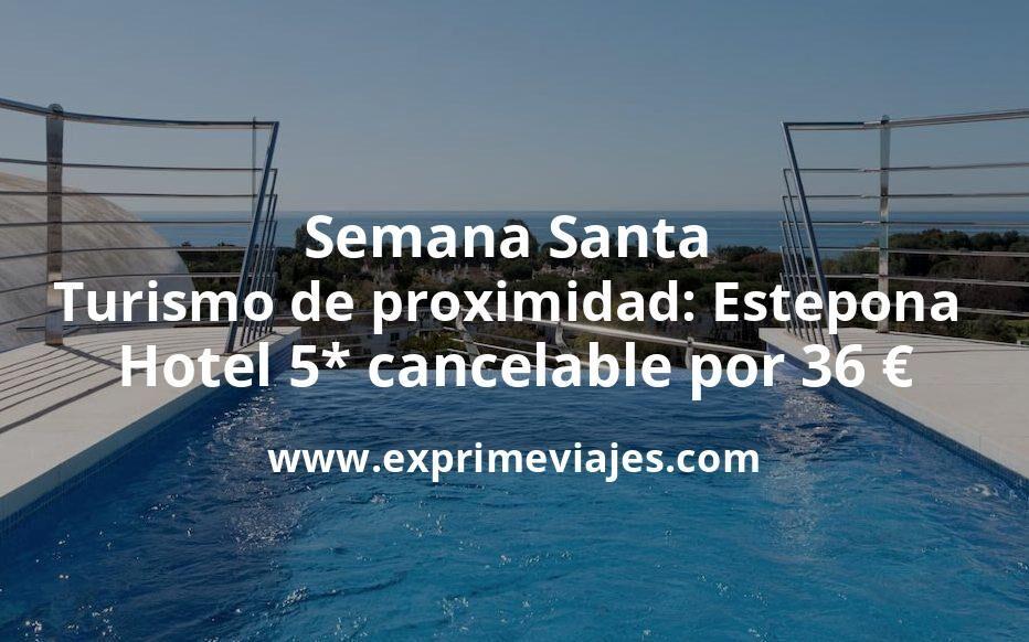 Semana Santa turismo de proximidad: Estepona Hotel 5* cancelable por 36€ p.p/noche