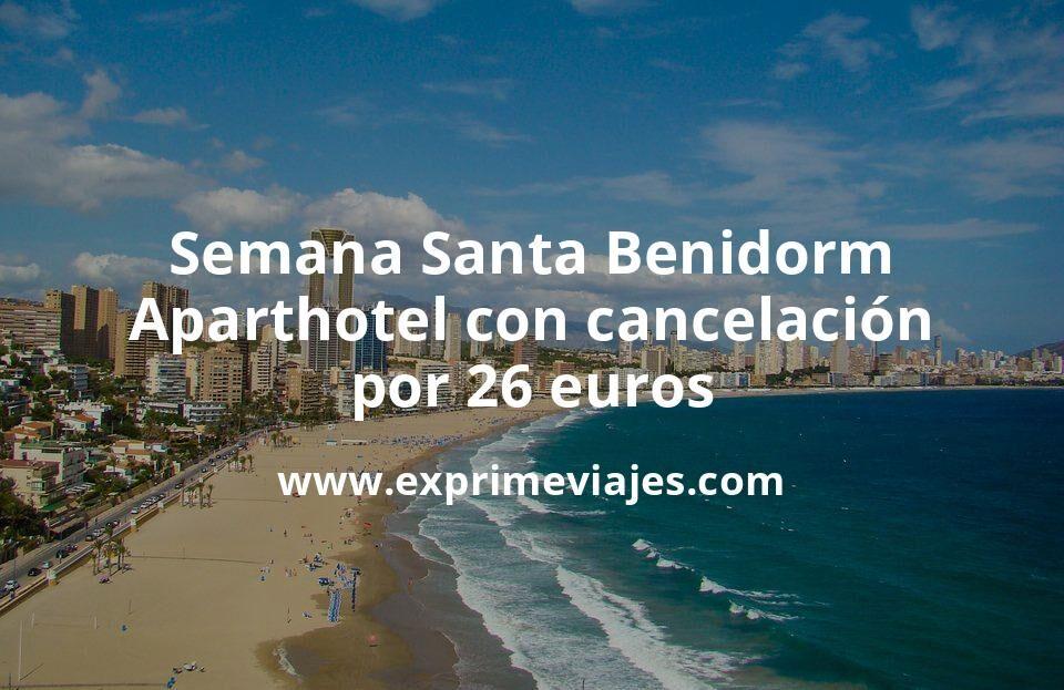 Semana Santa en Benidorm: Aparthotel con cancelación por 26€ p.p/noche