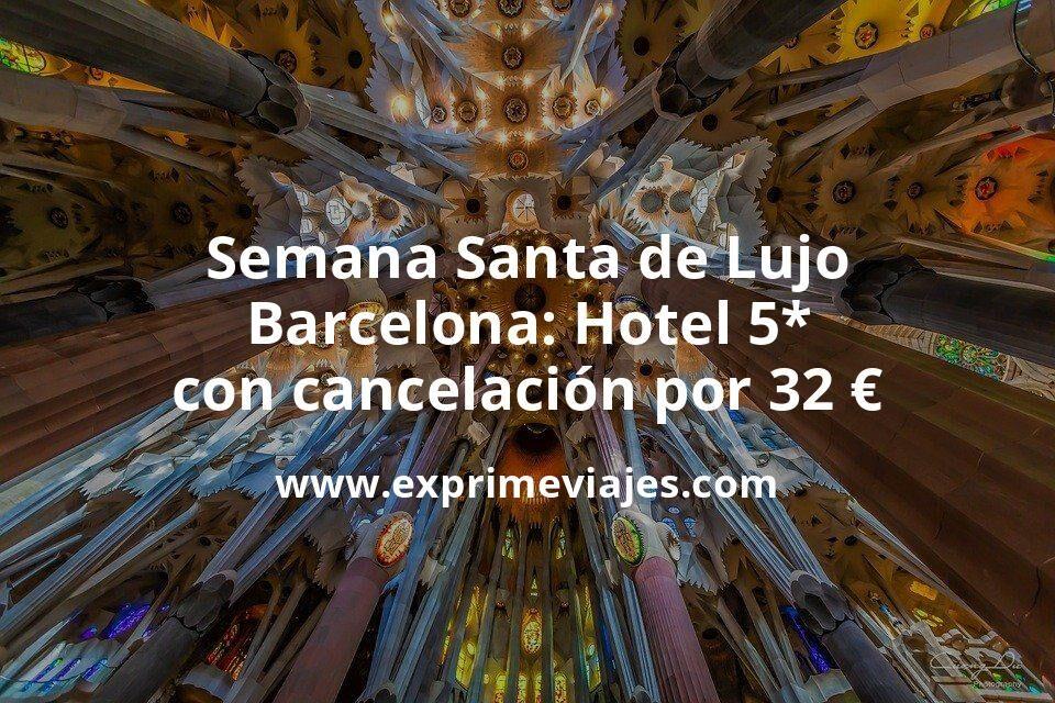 Semana Santa de Lujo en Barcelona: Hotel 5* con cancelación por 32€ p.p/noche