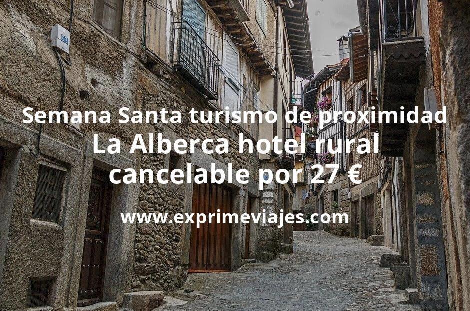 Semana Santa turismo de proximidad: La Alberca hotel rural cancelable por 27€ p.p/noche