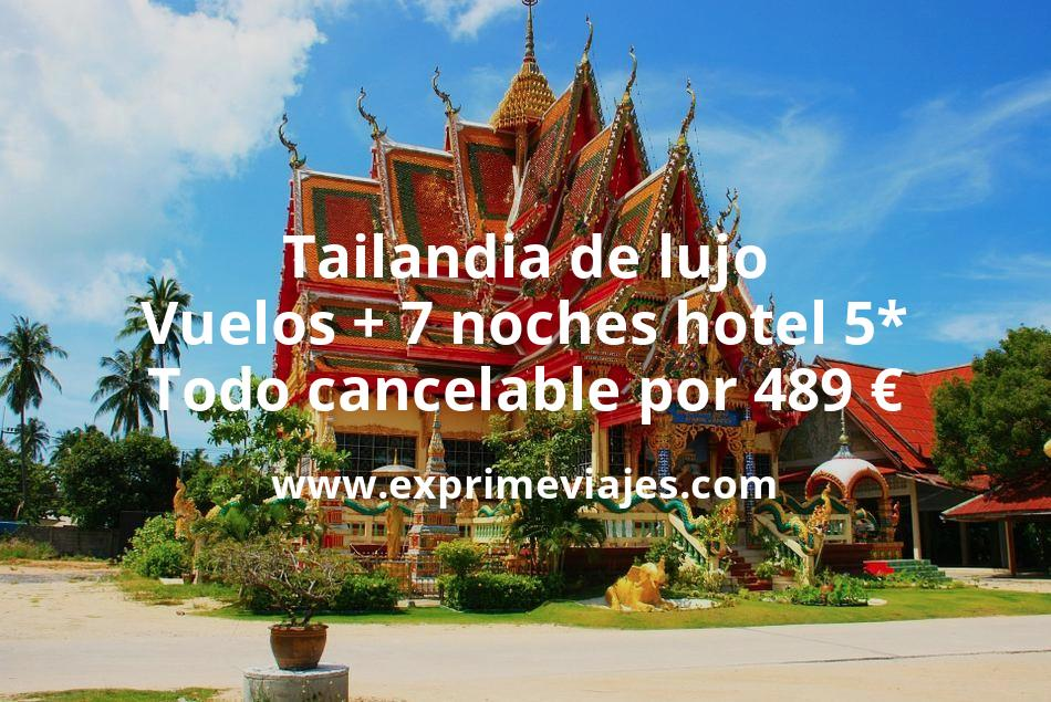 Tailandia de lujo: Vuelos + 7 noches hotel 5* Todo cancelable por 489euros