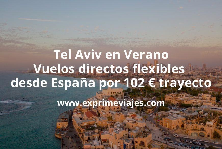 Tel Aviv en Verano: Vuelos directos flexibles desde España por 102euros trayecto