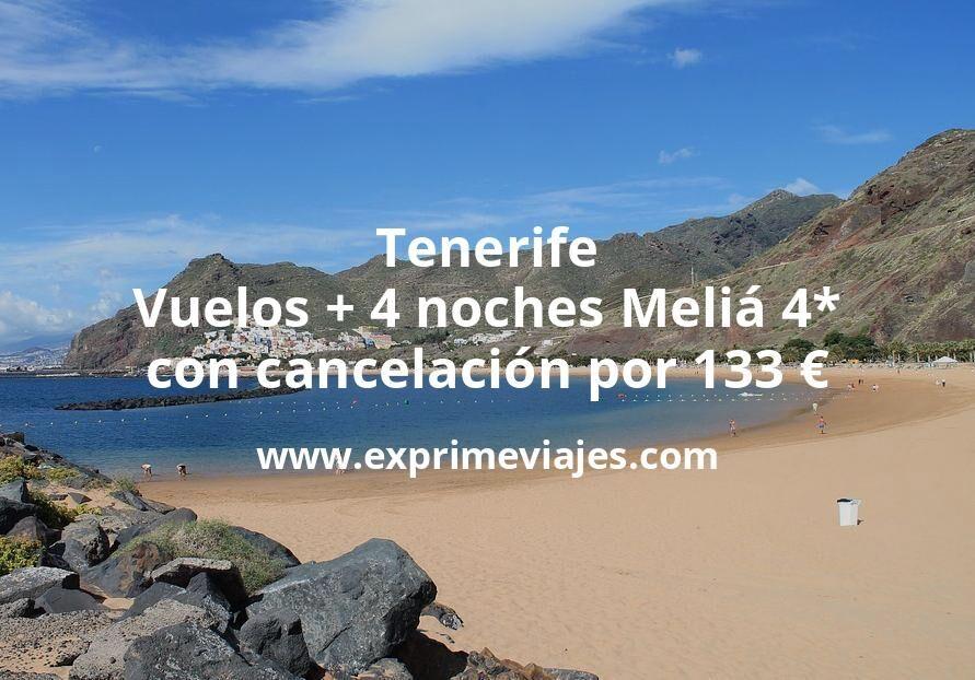 ¡Wow! Tenerife: Vuelos + 4 noches Meliá 4* con cancelación por 133euros