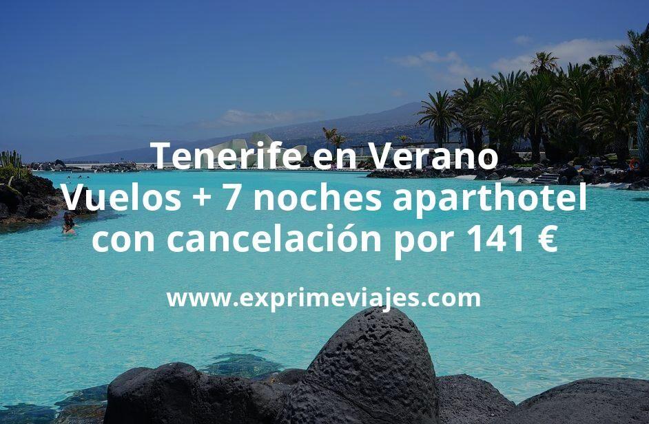 ¡Chollo! Tenerife en Verano: Vuelos + 7 noches aparthotel con cancelación por 141euros
